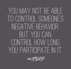 You get whatever you tolerate. Choose to separate yourself from negative people.