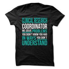 CLINICAL RESEARCH COORDINATOR We Solve Problems You Didn't Know You Had T-Shirts, Hoodies, Sweatshirts, Tee Shirts (21.99$ ==► Shopping Now!)