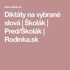 Diktáty na vybrané slová | Školák | Pred/Školák | Rodinka.sk Language, Languages, Language Arts