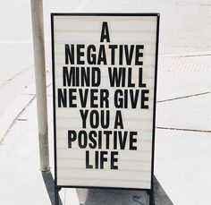 A negative mind will never give you a positive life More