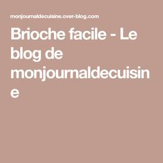 Brioche facile - Le blog de monjournaldecuisine Farine T45, Beignets, Cheesecake, Blog, Food And Drink, Desserts, Pain, Robot, Biscuits