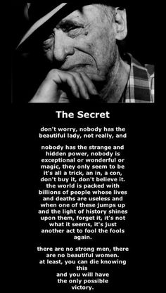 The Secret by Charles Bukowski Poem Quotes, Quotable Quotes, Best Quotes, Motivational Quotes, Life Quotes, Inspirational Quotes, Relationship Quotes, Henry Charles Bukowski, Charles Bukowski Quotes