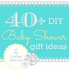 40+ DIY Baby Shower Gift Ideas - The Crafted Sparrow Diy Shower, Shower Party, Baby Shower Parties, Baby Shower Gifts, Shower Ideas, Baby Showers, Wedding Showers, Homemade Gifts, Diy Gifts