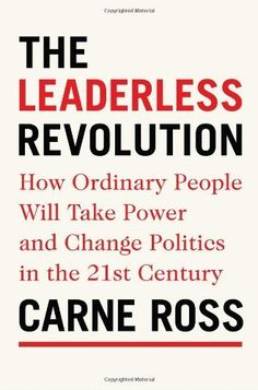 The Leaderless Revolution: How Ordinary People Will Take Power and Change Politics in the 21st Century by Carne Ross, http://www.amazon.com/dp/0399158723/ref=cm_sw_r_pi_dp_iuhEqb0NMDZS7