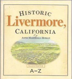 Historic Livermore, California : Illustrated, A-Z by Anne Marshall Homan Signed