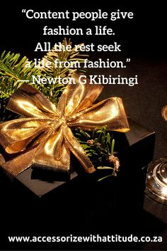 """""""Content people give fashion a life. All the rest seek a life from fashion"""" Newton G Kibiringi"""