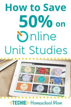 Learn how to save 50% on Online Unit Studies and lots more homeschool curriculum