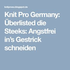 Knit Pro Germany: Überlisted die Steeks: Angstfrei in's Gestrick schneiden