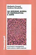La Sezione Aurea in Matematica e Arte  di Funari Stefania; Stradella Andrea  Editore: Franco Angeli