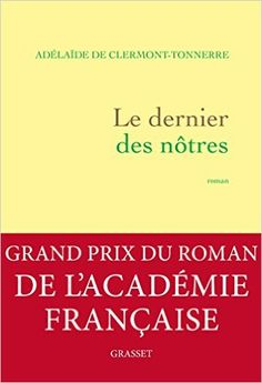 Amazon.fr - Le dernier des nôtres - Grand prix du roman de l'Académie française 2016 - Adélaïde Clermont-Tonnerre (de) - Livres