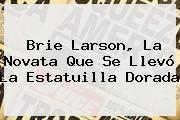 http://tecnoautos.com/wp-content/uploads/imagenes/tendencias/thumbs/brie-larson-la-novata-que-se-llevo-la-estatuilla-dorada.jpg Brie Larson. Brie Larson, la novata que se llevó la estatuilla dorada, Enlaces, Imágenes, Videos y Tweets - http://tecnoautos.com/actualidad/brie-larson-brie-larson-la-novata-que-se-llevo-la-estatuilla-dorada/