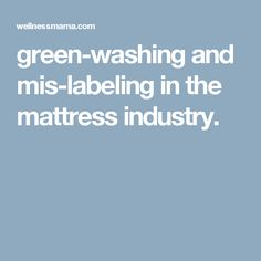 green-washing and mis-labeling in the mattress industry.
