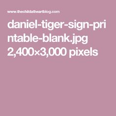 daniel-tiger-sign-printable-blank.jpg 2,400×3,000 pixels