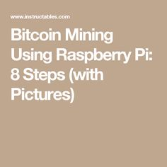 Bitcoin Mining Using Raspberry Pi: 8 Steps (with Pictures)