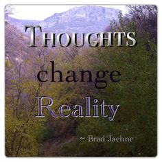 Thoughts change reality