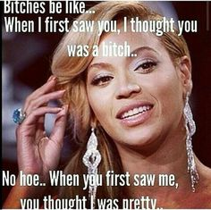 Bahahaha if beyonce really said this! Hell yeah bitch, that's why U're so jealous, I'm too fab Chic.St Sense of Humor Bitch Quotes, Me Quotes, Funny Quotes, Funny Memes, Queen Quotes, Memes Humor, Just For Laughs, Just For You, Madonna