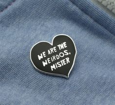 Another great pin from the UK! This one features the quote WE ARE THE WEIRDOS, MISTER from the fabulous 1996 film The Craft, obviously a classic. Show off your