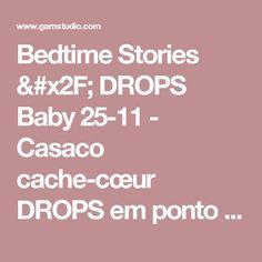"""Bedtime Stories / DROPS Baby 25-11 - Casaco cache-cœur DROPS em ponto jarreteira com orla em croché, em """"Baby Merino"""". Tamanhos prematuro a 4 anos. - Free pattern by DROPS Design"""
