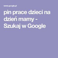pin prace dzieci na dzień mamy - Szukaj w Google