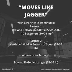 """""""Moves Like Jagger"""" WOD - With a Partner in 10 minutes: Partner 1:; 10 Hand Release Deadlifts (225/155 lb); 10 Box Jumps (30/24 in); Partner 2:; Kettlebell Hold in Bottom of Squat (53/35 lb); Alternate each round.; Buy-In: 50 Goblet Lunges (53/35 lb)"""