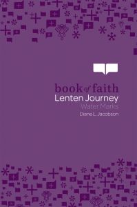 Book of Faith: Lenten Journey Water Marks. Water marks our natural lives from our mother's wombs to our daily bathing to the quenching of our thirst and our sacramental lives in God.