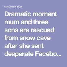 Dramatic moment mum and three sons are rescued from snow cave after she sent desperate Facebook 'help' message - Mirror Online