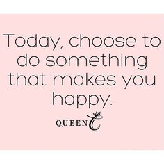 What is it that you will do today that makes you happy?  www.QueenCHair.com