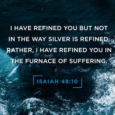 I have refined you but not in the way silver is refined. Rather, I have refined you in the furnace of suffering. -Isaiah 48:10 #UnshakableLife