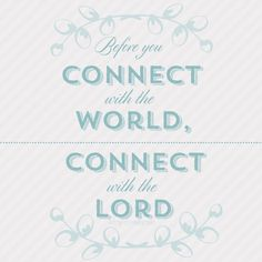 Connect with The Lord first!!