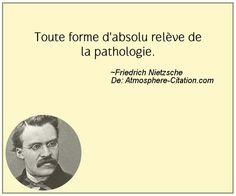 Toute forme d'absolu relève de la pathologie.  Trouvez encore plus de citations et de dictons sur: http://www.atmosphere-citation.com/populaires/toute-forme-dabsolu-releve-de-la-pathologie.html?
