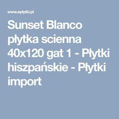 Sunset Blanco płytka scienna 40x120 gat 1 - Płytki hiszpańskie - Płytki import Sunset, Sunsets, The Sunset