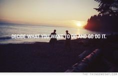 decide what you want