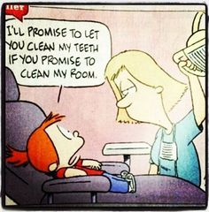 I'll promise to let you clean my teeth if you promise to clean my room.  #DentalHumor