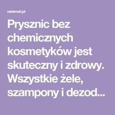 Prysznic bez chemicznych kosmetyków jest skuteczny i zdrowy. Wszystkie żele, szampony i dezodoranty wyrzuć do kosza | naTemat.pl