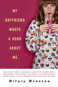My Boyfriend Wrote a Book About Me by Hilary Winston -- An Emmy Award-winning writer shares her misadventures in dating, describing how when she finally got her life in order, her ex-boyfriend wrote a novel based on their relationship in which he depicted her as overweight and inferior. #books #reading