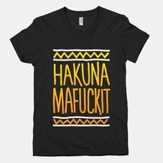 Hakuna Mafuckit | T-Shirts, Tank Tops, Sweatshirts and Hoodies | Human lookhuman.com