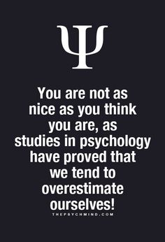 You are not as nice as you think you are, as studies in Psychology have proved that we tend to overestimate ourselves. Psychology Says, Psychology Fun Facts, Psychology Quotes, True Facts, Weird Facts, Awesome Facts, Strange Facts, Crazy Facts, Interesting Facts