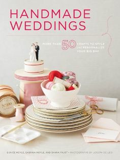 Handmade Weddings: More Than 50 Crafts to Style and Personalize Your Big Day de Joseph De Leo,