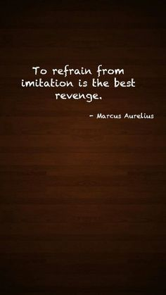 Marcus Aurelius Quotes: To refrain from imitation... Marcus #Aurelius Quote