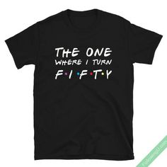 The One Where I Turn Fifty Funny Birthday Gift Unisex T-Shirt The one where i turn fifty Unisex T-Shirt for men anniversary birthday Unisex T-Shirt,this birthday appa. Funny 50th Birthday Gifts, Moms 50th Birthday, Fifty Birthday, Birthday Woman, Birthday Shirts, 50th Birthday Ideas For Women, Gold Birthday, Fiftieth Birthday, Turning 50