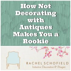 Are you a an antique amateur? A vintage virgin? You've must read my latest: How Not Decorating with Antiques Makes You a Rookie