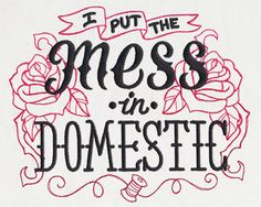 Wicked Stitchery - I Put the Mess in Domestic | Urban Threads: Unique and Awesome Embroidery Designs