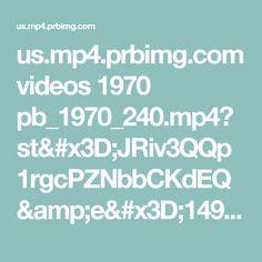 us.mp4.prbimg.com videos 1970 pb_1970_240.mp4?st=JRiv3QQp1rgcPZNbbCKdEQ&e=1491795133
