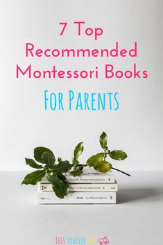 7 top recommended Montessori Books for parents. #montessori #montessoritoddler #toddlermontessori