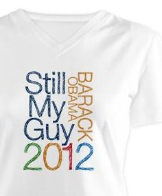 Barack Obama | Still My Guy | 2012 design by Democrat Brand