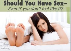 Should You Have Sex with Your Hubby--even if you don't feel like it?