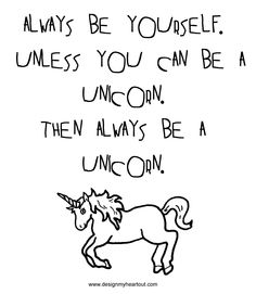 Always be a yourself. Unless you can be a unicorn. Then always be a unicorn. #quote