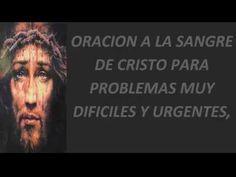 ORACIÓN A LA SANGRE DE CRISTO PARA PROBLEMAS MUY DIFÍCILES Y URGENTES, - YouTube