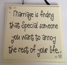 marry someone you want to annoy the rest of your life - Google Търсене
