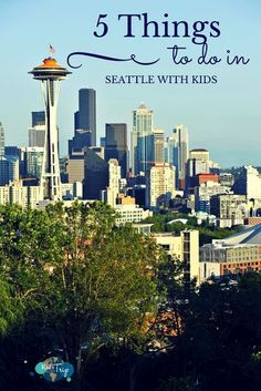 5 Top Things To Do In Seattle With Kids